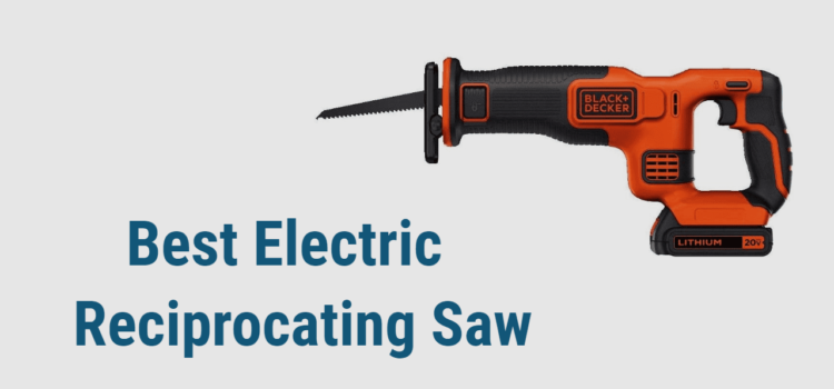 Best Electric Reciprocating Saw